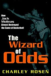The Wizard of Odds: How Jack Molinas Almost Destroyed the Game of Basketball by Charley Rosen (2001-11-09)