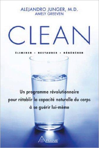 Clean - Éliminer, Restaurer, Régénérer par Alejandro Junger