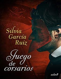 Juego de corsarios (Volumen independiente) de [García Ruiz, Silvia]