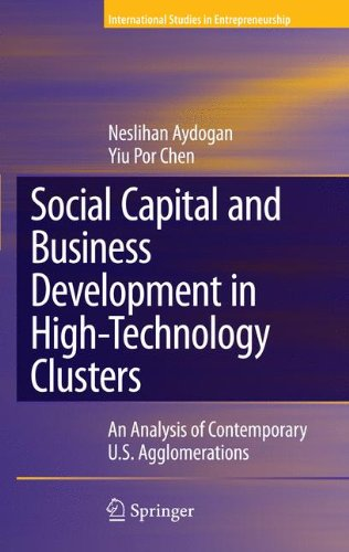 Social Capital and Business Development in High-Technology Clusters: An Analysis of Contemporary U.S. Agglomerations (International Studies in Entrepreneurship)