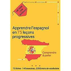 Apprendre l'espagnol en 75 leçons progressives : Comprendre et parler - Méthode 100% intégrale: Grammaire - Conjugaison - Vocabulaire - Expression
