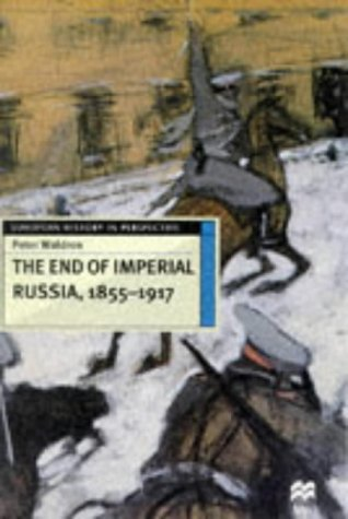The End of Imperial Russia, 1855-1917 (European History in Perspective) by Waldron, Peter (April 7, 1997) Paperback