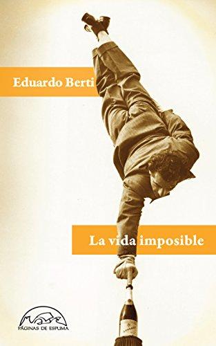 La vida imposible (Voces / Literatura nº 188) por Eduardo Berti