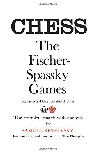 Reshevsky on the Fischer-Spassky Games for the World Championship of Chess by Samuel Reshevsky (2012-12-14)