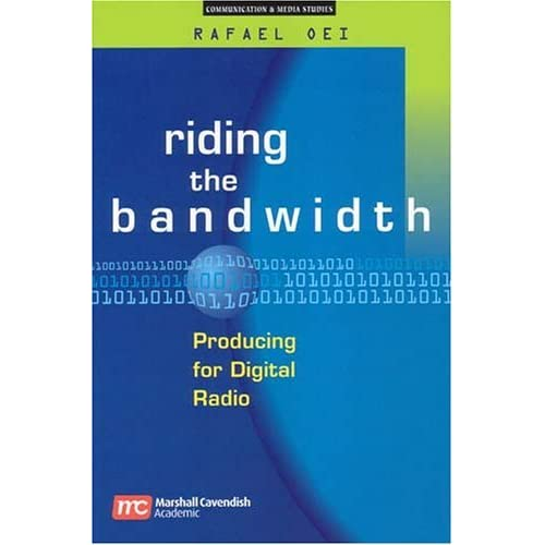 Riding the Bandwidth: Producing for Digital Radio (Communication & Media Studies) by Rafael Oei (2004-12-09)