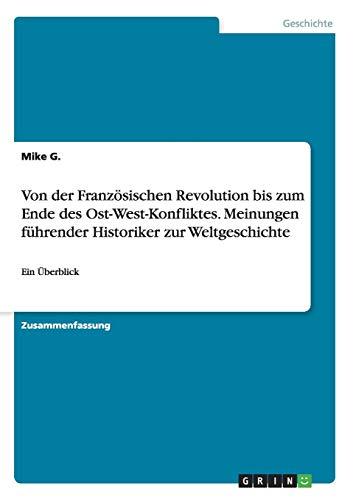 Von der Französischen Revolution bis zum Ende des Ost-West-Konfliktes. Meinungen führender Historiker zur Weltgeschichte: Ein Überblick