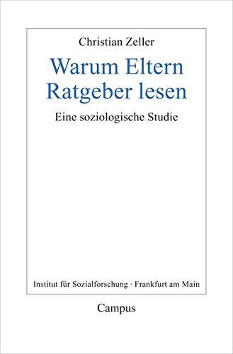 Warum Eltern Ratgeber lesen: Eine soziologische Studie (Frankfurter Beiträge zur Soziologie und Sozialphilosophie)