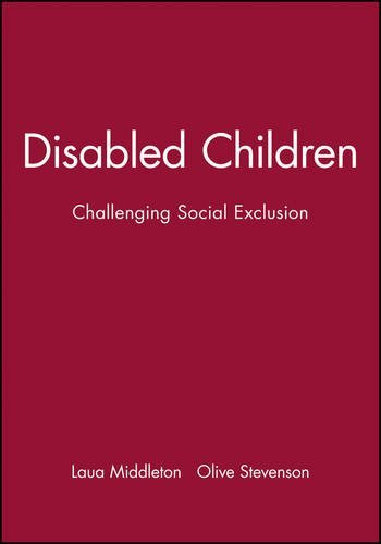 Disabled Children: Challenging Social Exclusion (Working Together for Children, Young People & Their Families) by Laua Middleton (1999-05-11)
