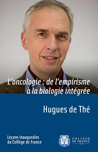 L'oncologie: de l'empirisme à la biologie intégrée: Leçon inaugurale prononcée le jeudi 8 janvier 2015 (Leçons inaugurales) par Hugues de Thé
