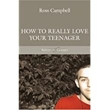 How to Really Love Your Teenager by Ross Campbell (1987-06-30)