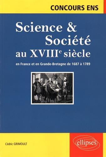 Science & Société au XVIIIe Siècle en France et en Grande-Bretagne de 1687 à 1789 Concours ENS par Cédric Grimoult