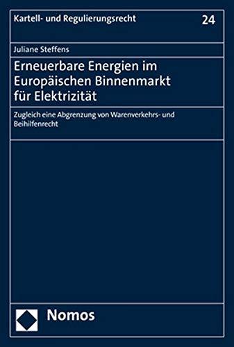 Erneuerbare Energien im europäischen Binnenmarkt für Elektrizität: Zugleich eine Abgrenzung von Warenverkehrs- und Beihilfenrecht