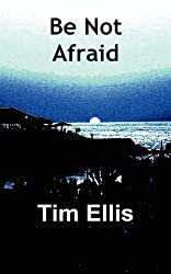 Be Not Afraid by Tim Ellis (2012-10-31)