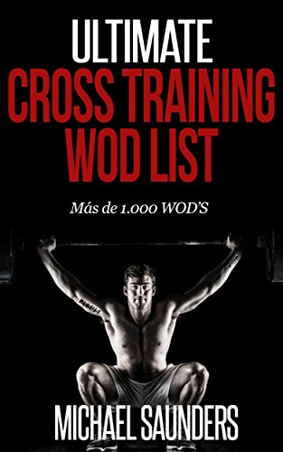Ultimate Cross Training WOD List: Mas de 1.000 WOD'S por Michael Saunders