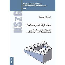 Ordnungswidrigkeiten: Aus dem Kuriositätenkabinett der Literatur- und Filmgeschichte (Dynamiken der Vermittlung: Koblenzer Studien zur Germanistik 2)