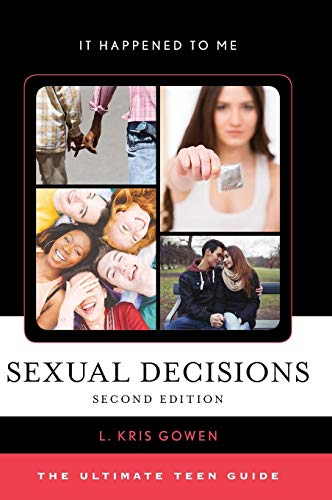 Sexual Decisions: The Ultimate Teen Guide, Second Edition (It Happened to Me, Band 53) -