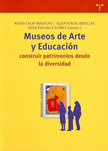 Museos de arte y educación : construir patrimonios desde la diversidad por Roser Calaf I Masachs
