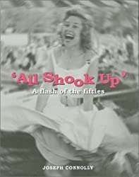 All Shook Up: A Flash of the Fifties by Joseph Connolly (2000-10-05)