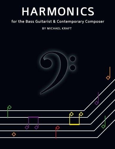 Harmonics: for the Bass Guitarist & Contemporary Composer por Michael Thomas Kraft