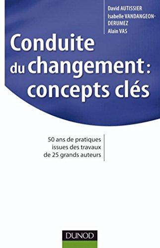 Conduite du changement : concepts-clés : 50 ans de pratiques issues des travaux de 25 grands auteurs (Stratégies et management)