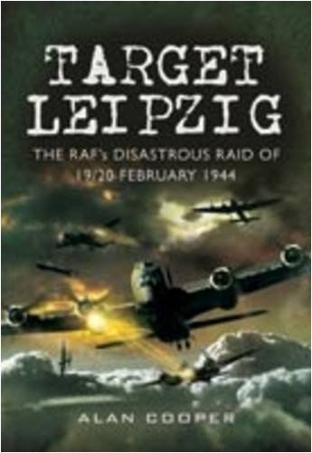 Target Leipzig: The RAF's Disastrous Raid of 19/20 February 1944