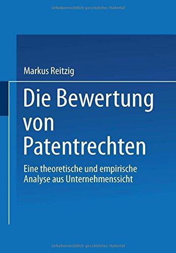 Die Bewertung von Patentrechten: Eine theoretische und empirische Analyse aus Unternehmenssicht (Gabler Edition Wissenschaft)