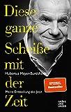 Diese ganze Scheiße mit der Zeit: Meine Entdeckung des Jetzt (Gräfe und Unzer Einzeltitel) - Hubertus Meyer-Burckhardt