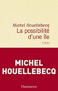 La Possibilité d'une île par Michel Houellebecq