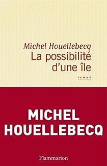 La Possibilité d'une île par Houellebecq