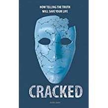 Cracked: How Telling The Truth Will Save Your Life