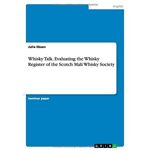 Whisky Talk. Evaluating the Whisky Register of the Scotch Malt Whisky Society by Julia Ebsen (2008-09-26)