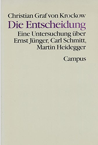 Die Entscheidung: Eine Untersuchung über Ernst Jünger, Carl Schmitt, Martin Heidegger (Theorie und Gesellschaft)