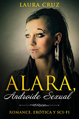Alara Androide Sexual de Laura Cruz