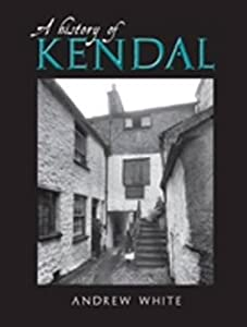 A History of Kendal, by Andrew White