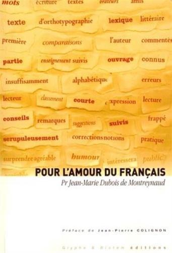 POUR L'AMOUR DU FRANCAIS : DIFFICULTES D'UNE LANGUE VIVANTE ECRITE ET PARLEE par Florence Montreynaud