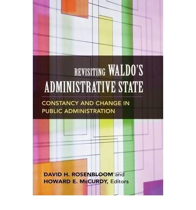 By Rosenbloom, David H ( Author ) [ Revisiting Waldo's Administrative State: Constancy and Change in Public Administration (Public Management and Change) ] May - 2006 { Paperback }