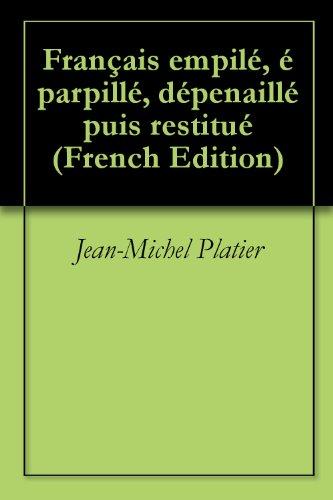 Français empilé, éparpillé, dépenaillé puis restitué