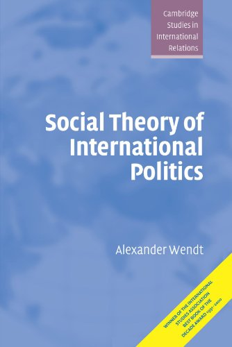 Social Theory of International Politics Paperback (Cambridge Studies in International Relations)