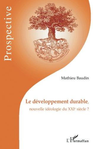 Le développement durable, nouvelle idéologie du XXIe siècle ?