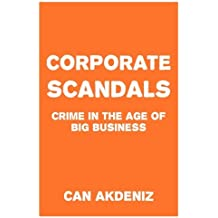 Corporate Scandals: Crime in the Age of Big Business by Can Akdeniz (2015-04-28)