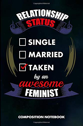 Relationship Status Single Married Taken by an Awesome Feminist: Composition Notebook, Birthday Journal for Feminism Activists to write on por M. Shafiq