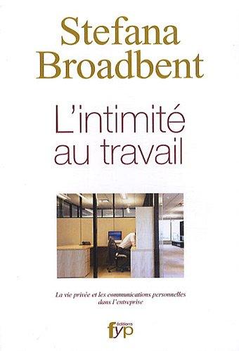 L'intimité au travail : la vie privée et les communications personnelles dans l'entreprise par Stefana Broadbent