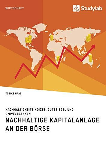 Nachhaltige Kapitalanlage an der Börse. Nachhaltigkeitsindizes, Gütesiegel und Umweltbanken