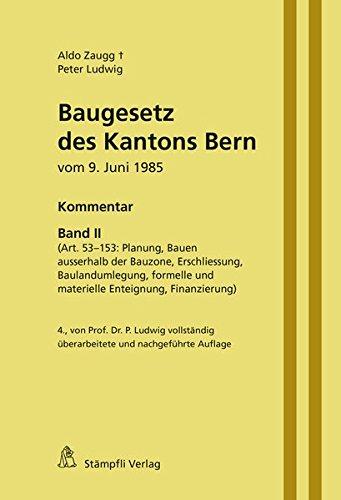 Baugesetz des Kantons Bern vom 9. Juni 1985 - Kommentar, Band II (Art. 53-153: Planung, Bauen ausserhalb der Bauzone, Erschliessung, Baulandumlegung. überarbeitete und nachgeführte Auflage