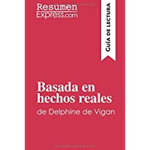 Basada en hechos reales de Delphine de Vigan (Guía de lectura): Resumen y análisis completo