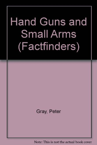 Descargar Libro Hand Guns and Small Arms (Factfinders) de Peter Gray