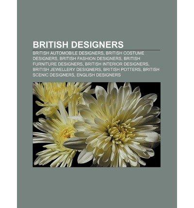 [{ British Designers: British Automobile Designers, British Costume Designers, British Fashion Designers, British Furniture Designers By Source Wikipedia ( Author ) Jul - 05- 2011 ( Paperback ) } ]
