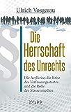 Die Herrschaft des Unrechts: Die Asylkrise, die Krise des Verfassungsstaates und die Rolle der Massenmedien - Ulrich Vosgerau