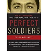 [ PERFECT SOLDIERS: THE 9/11 HIJACKERS: WHO THEY WERE, WHY THEY DID IT ] Perfect Soldiers: The 9/11 Hijackers: Who They Were, Why They Did It By McDermott, Terry ( Author ) Aug-2006 [ Paperback ]