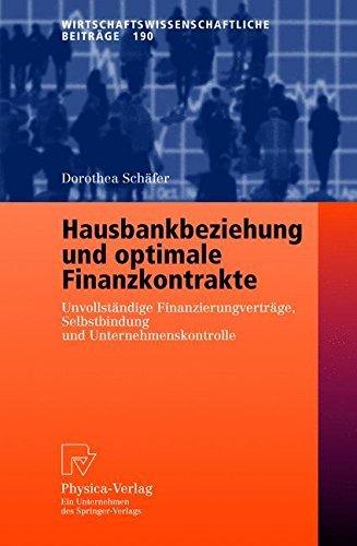 Hausbankbeziehung und Optimale Finanzkontrakte: Unvollständige Finanzierungsverträge, Selbstbindung und Unternehmenskontrolle (Wirtschaftswissenschaftliche Beiträge) by Dorothea Schäfer (2013-10-04)